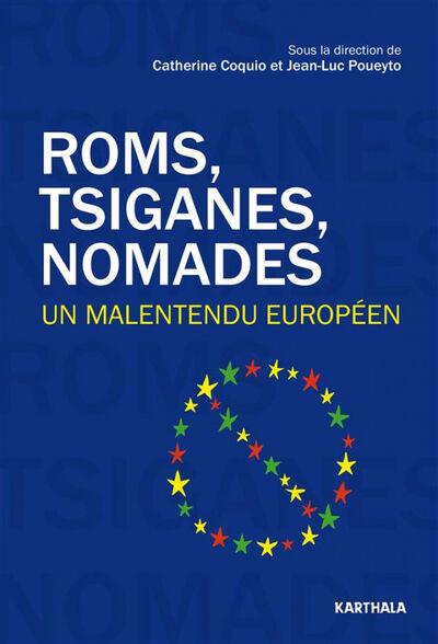 Roms, nomades, Tsiganes : un malentendu européen